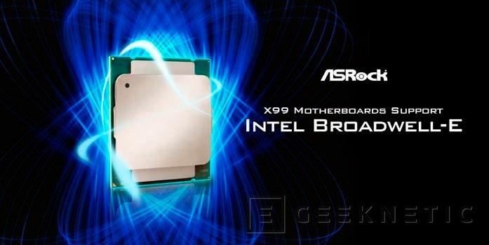 Las placas Base ASRock X99 y asoportan los procesadores Broadwell-E con la última actualización de BIOS, Imagen 1