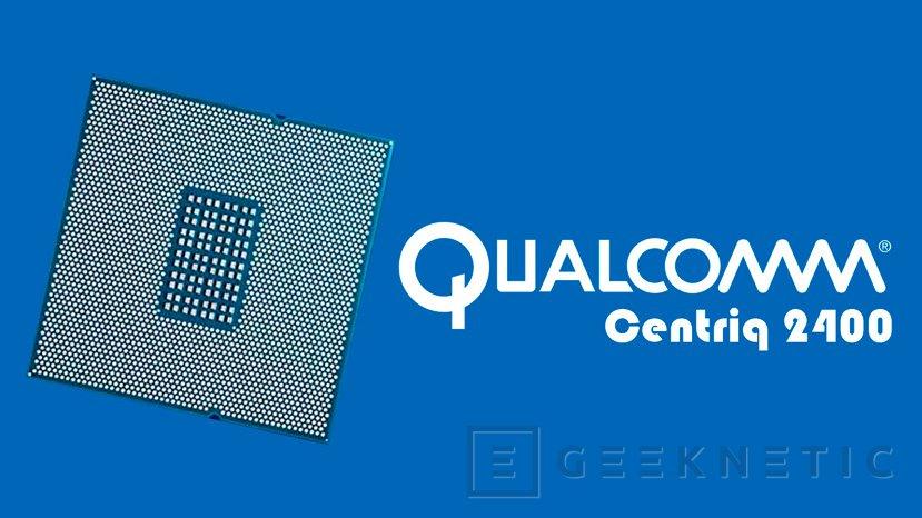 Qualcomm Centriq 2400, el primer SoC ARM de 10 nanómetros es para servidores, Imagen 1