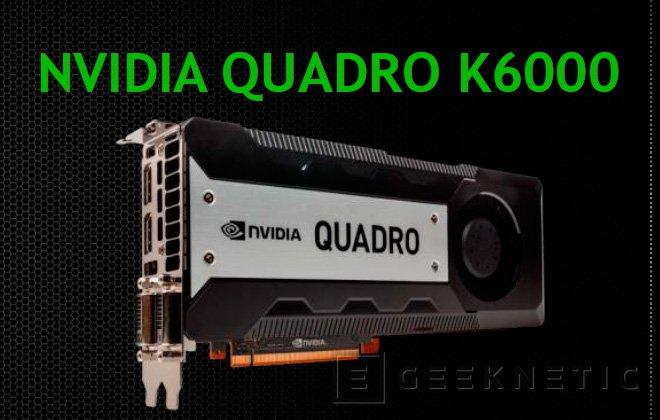 NVIDIA lanza una nueva gráfica para el mercado profesional, la Quadro K6000 con 12 GB de memoria, Imagen 1